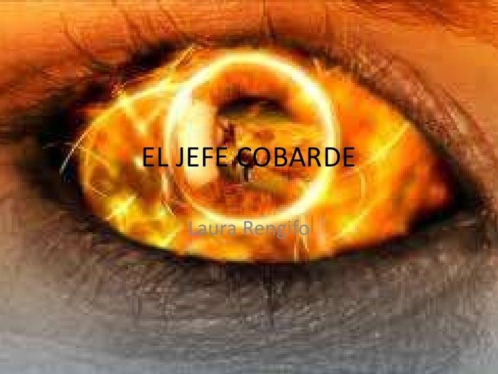 EL JEFE COBARDE   Laura Rengifo