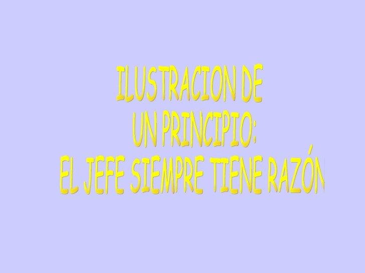 ILUSTRACION DE UN PRINCIPIO: EL JEFE SIEMPRE TIENE RAZÓN