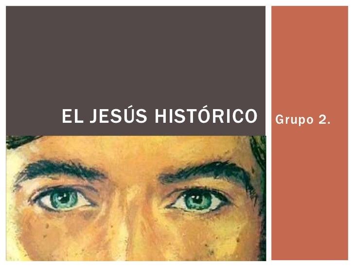 EL JESÚS HISTÓRICO   Grupo 2.