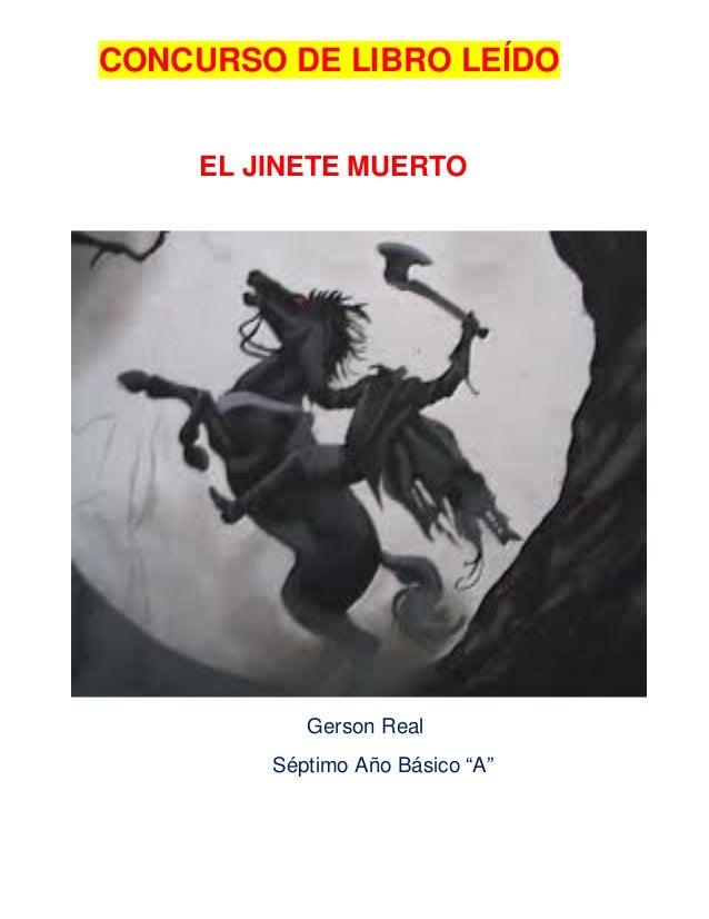 """CONCURSO DE LIBRO LEÍDO  EL JINETE MUERTO  Gerson Real  Séptimo Año Básico """"A"""""""