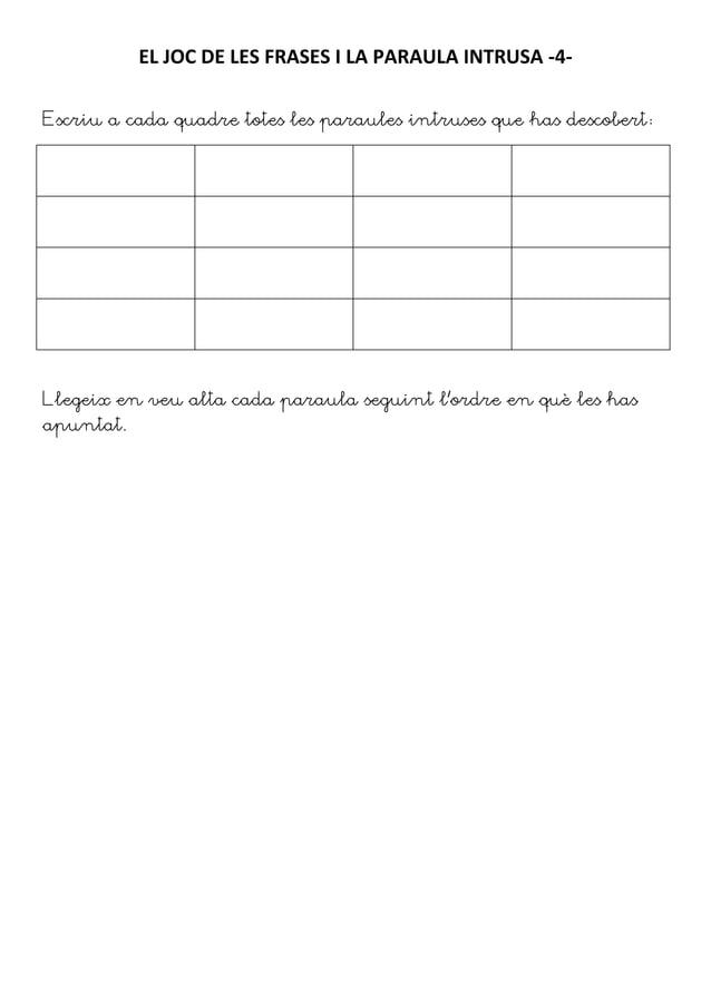 EL JOC DE LES FRASES I LA PARAULA INTRUSA -4-Escriu a cada quadre totes les paraules intruses que has descobert:Llegeix en...