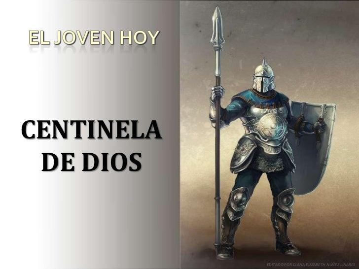 CENTINELA DE DIOS            EDITADO POR DIANA ELIZABETH NÚÑEZ LINARES