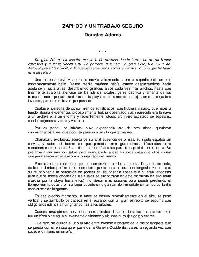 ZAPHOD Y UN TRABAJO SEGURO Douglas Adams * * * Douglas Adams ha escrito una serie de novelas donde hace uso de un humor co...
