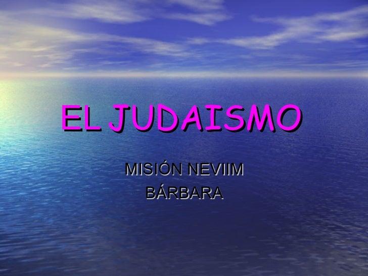 EL JUDAISMO  MISIÓN NEVIIM    BÁRBARA