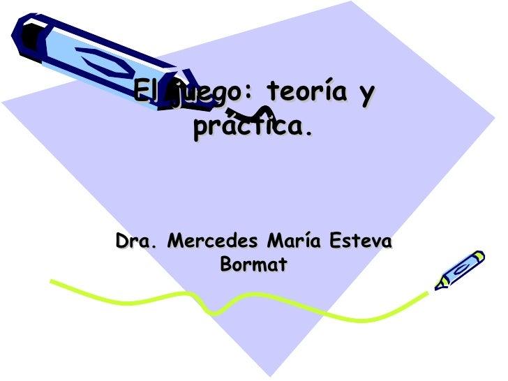 El juego: teoría y práctica. Dra. Mercedes María Esteva Bormat