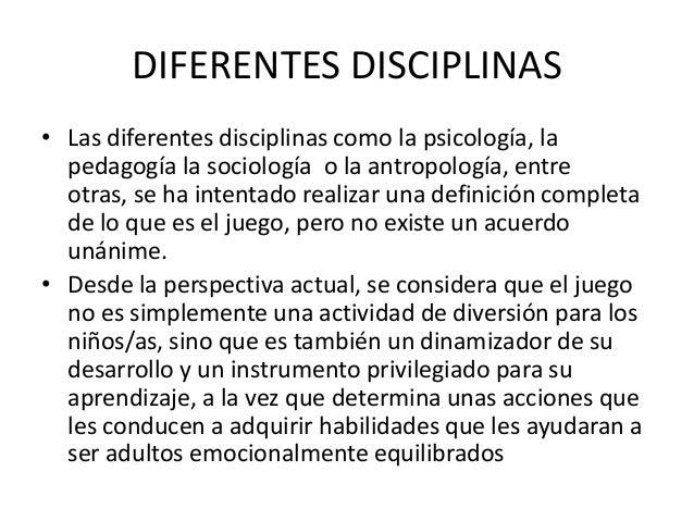 DIFERENTES DISCIPLINAS• Las diferentes disciplinas como la psicología, la  pedagogía la sociología o la antropología, entr...