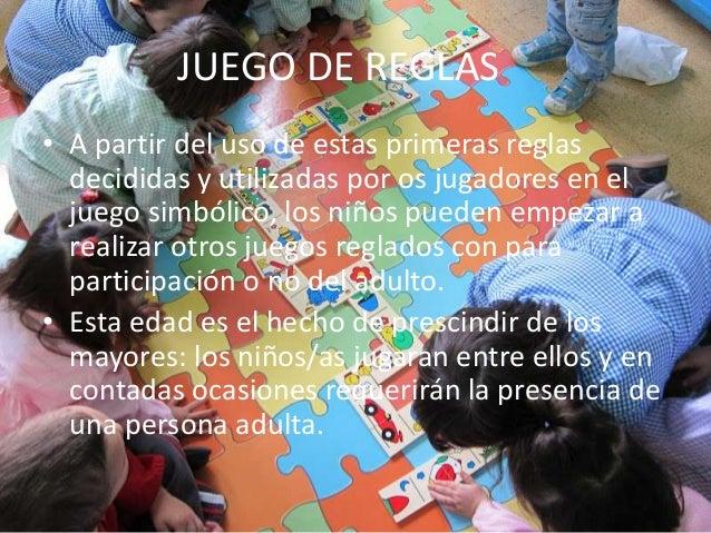 JUEGO DE REGLAS• A partir del uso de estas primeras reglas  decididas y utilizadas por os jugadores en el  juego simbólico...