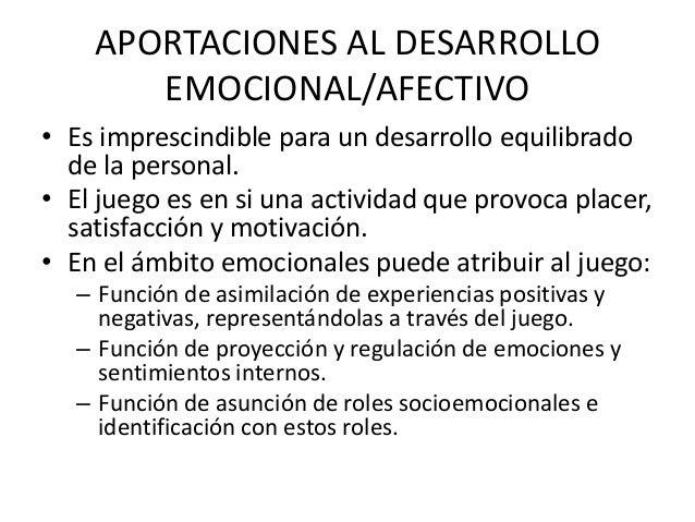 APORTACIONES AL DESARROLLO       EMOCIONAL/AFECTIVO• Es imprescindible para un desarrollo equilibrado  de la personal.• El...