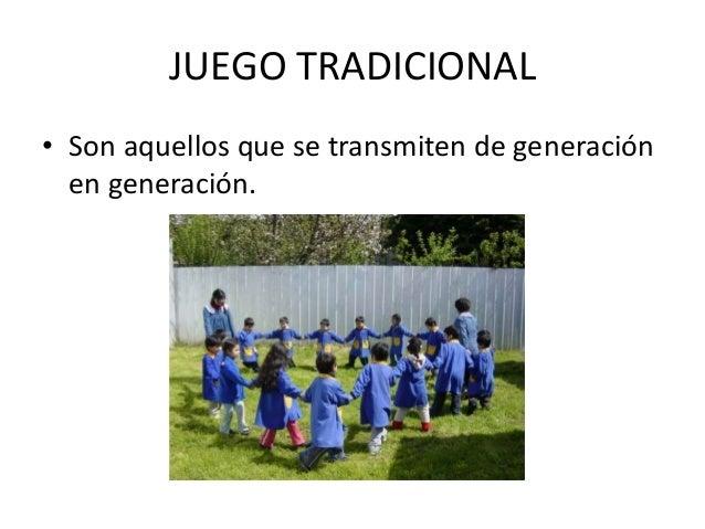JUEGO TRADICIONAL• Son aquellos que se transmiten de generación  en generación.
