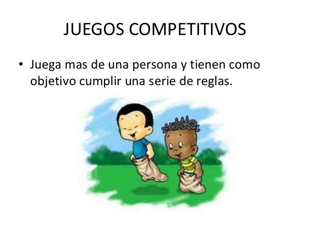 JUEGOS COMPETITIVOS• Juega mas de una persona y tienen como  objetivo cumplir una serie de reglas.