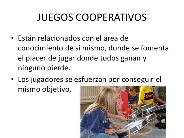 JUEGOS COOPERATIVOS• Están relacionados con el área de  conocimiento de si mismo, donde se fomenta  el placer de jugar don...