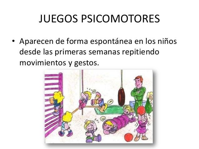 JUEGOS PSICOMOTORES• Aparecen de forma espontánea en los niños  desde las primeras semanas repitiendo  movimientos y gestos.