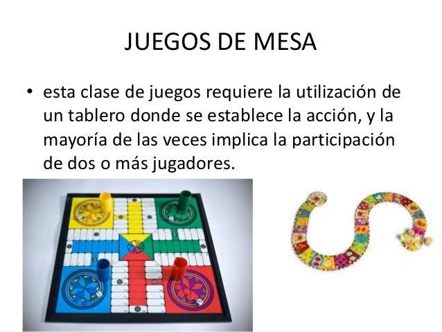 JUEGOS DE MESA• esta clase de juegos requiere la utilización de  un tablero donde se establece la acción, y la  mayoría de...