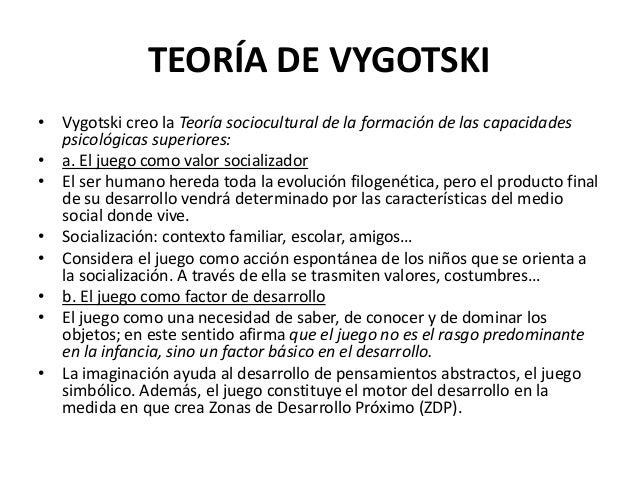 TEORÍA DE VYGOTSKI• Vygotski creo la Teoría sociocultural de la formación de las capacidades  psicológicas superiores:• a....