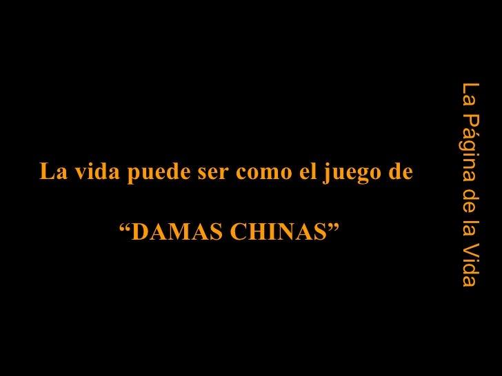 """La Página de la Vida La vida puede ser como el juego de  """" DAMAS CHINAS"""""""