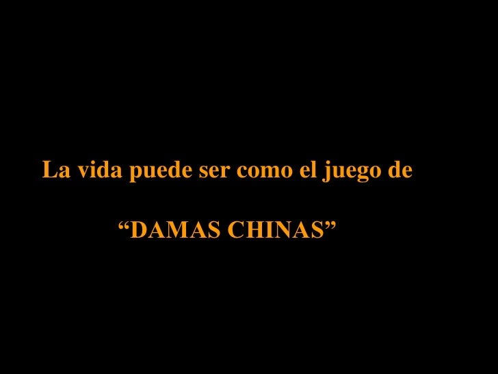 """La vida puede ser como el juego de <br />""""DAMAS CHINAS""""<br />"""