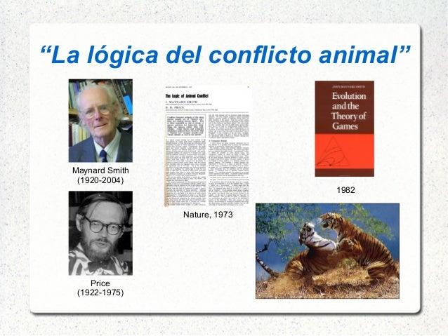 """""""La lógica del conflicto animal"""" Maynard Smith (1920-2004) Nature, 1973 1982 Price (1922-1975)"""