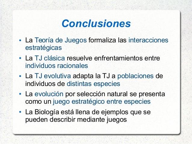 Conclusiones ● La Teoría de Juegos formaliza las interacciones estratégicas ● La TJ clásica resuelve enfrentamientos e...