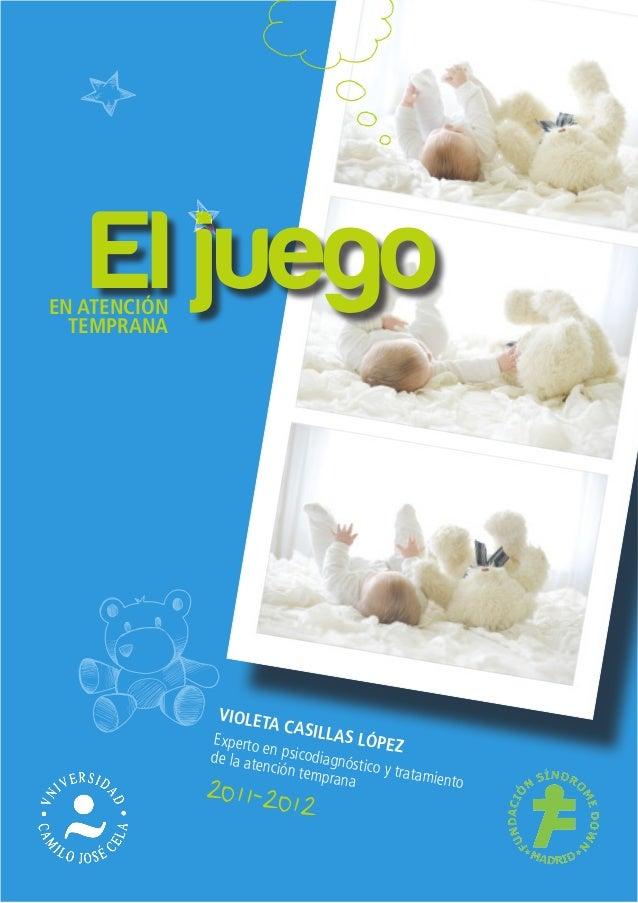 El juegoEN ATENCIÓNTEMPRANAVIOLETA CASILLAS LÓPEZExperto en psicodiagnóstico y tratamientode la atención temprana2011-2012