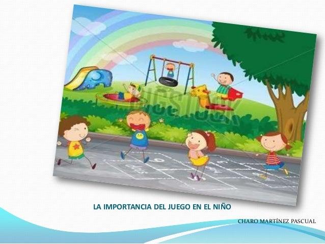 LA IMPORTANCIA DEL JUEGO EN EL NIÑO CHARO MARTÍNEZ PASCUAL