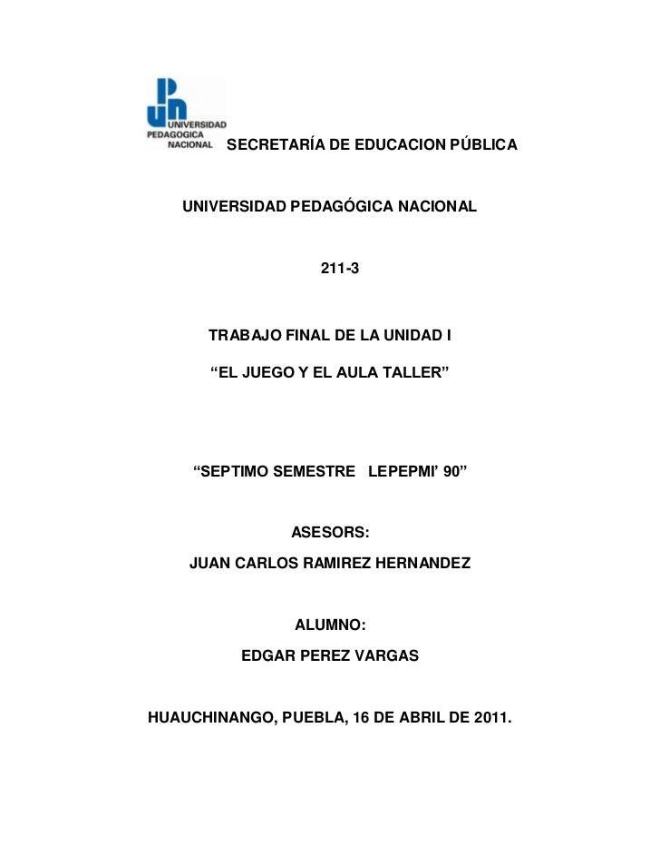 """SECRETARÍA DE EDUCACION PÚBLICA<br />UNIVERSIDAD PEDAGÓGICA NACIONAL<br />211-3<br />TRABAJO FINAL DE LA UNIDAD I <br />""""E..."""
