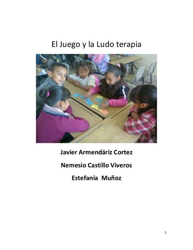 El Juego y la Ludo terapia  Javier Armendáriz Cortez Nemesio Castillo Viveros Estefanía Muñoz  1