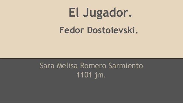 El Jugador.  Fedor Dostoievski.  Sara Melisa Romero Sarmiento  1101 jm.