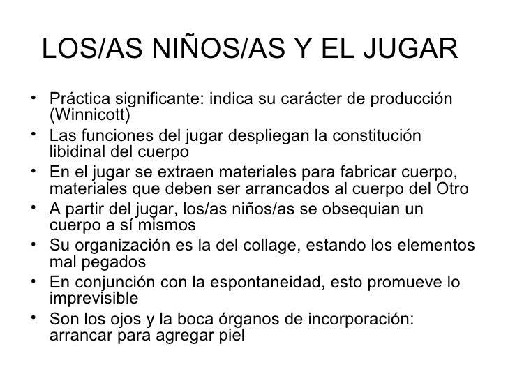 LOS/AS NIÑOS/AS Y EL JUGAR  <ul><li>Práctica significante: indica su carácter de producción (Winnicott) </li></ul><ul><li>...