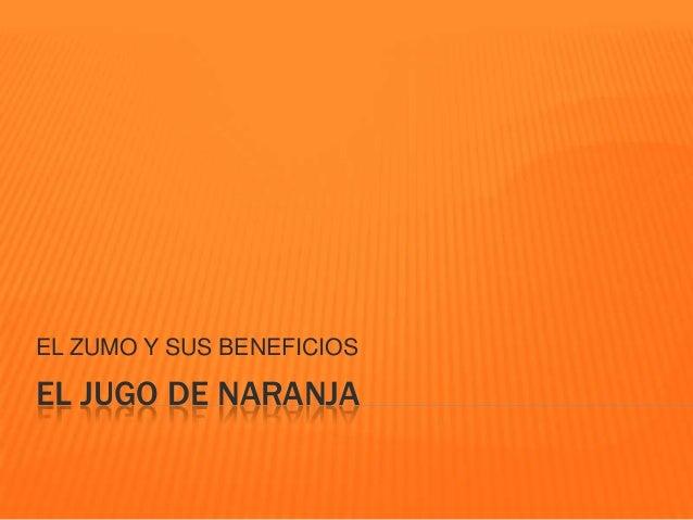 EL JUGO DE NARANJAEL ZUMO Y SUS BENEFICIOS