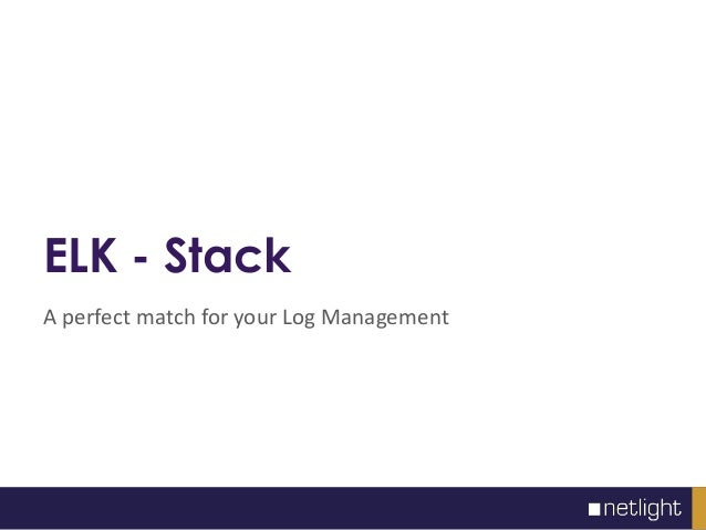ELK - Stack A perfect match for your Log Management