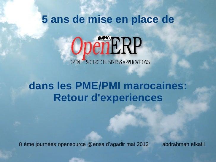 5 ans de mise en place de   dans les PME/PMI marocaines:       Retour dexperiences8 éme journées opensource @ensa dagadir ...