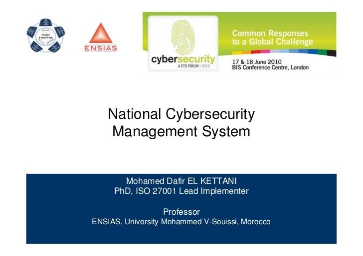 National Cybersecurity    Management System       Mohamed Dafir EL KETTANI     PhD, ISO 27001 Lead Implementer            ...