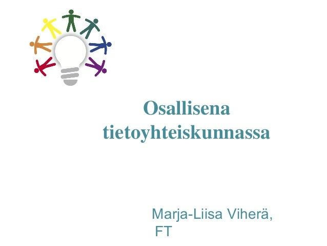 Osallisena tietoyhteiskunnassa Marja-Liisa Viherä, FT