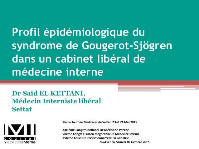 Profil épidémiologique du syndrome de Gougerot-Sjögren dans un cabinet libéral de médecine interne Dr Said EL KETTANI, Méd...
