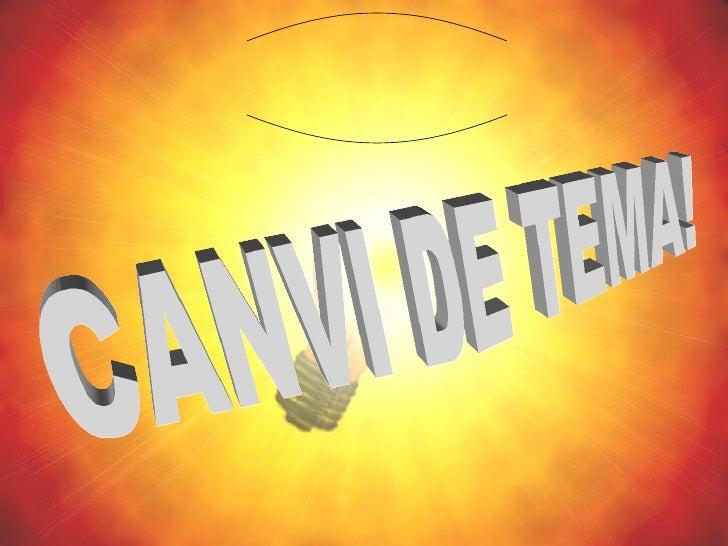 CANVI DE TEMA!