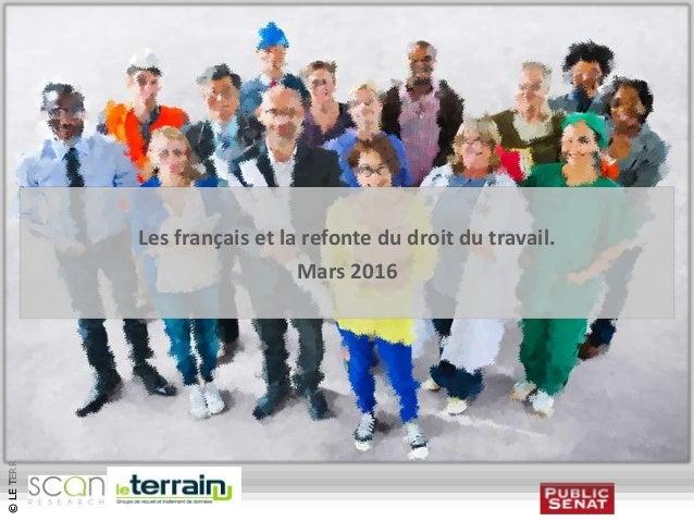 ©LETERRAIN2016©LETERRAIN2016 Les français et la refonte du droit du travail. Mars 2016