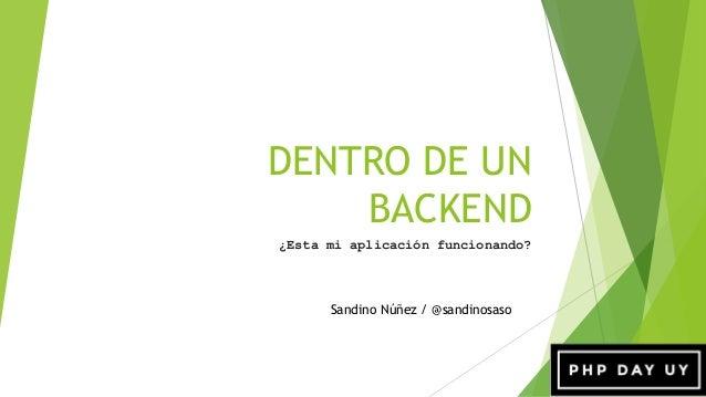 DENTRO DE UN BACKEND ¿Esta mi aplicación funcionando? Sandino Núñez / @sandinosaso
