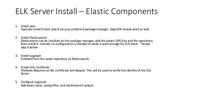 ELK Server Install – Elastic Components 1. Install Java Typically install Oracle Java 8 via your preferred package manager...