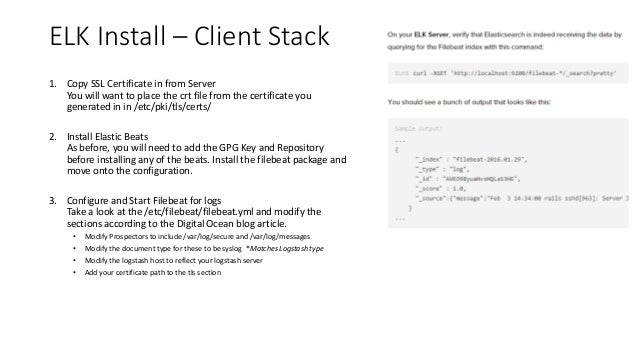 ELK Install – Client Stack 1. Copy SSL Certificate in from Server You will want to place the crt file from the certificate...