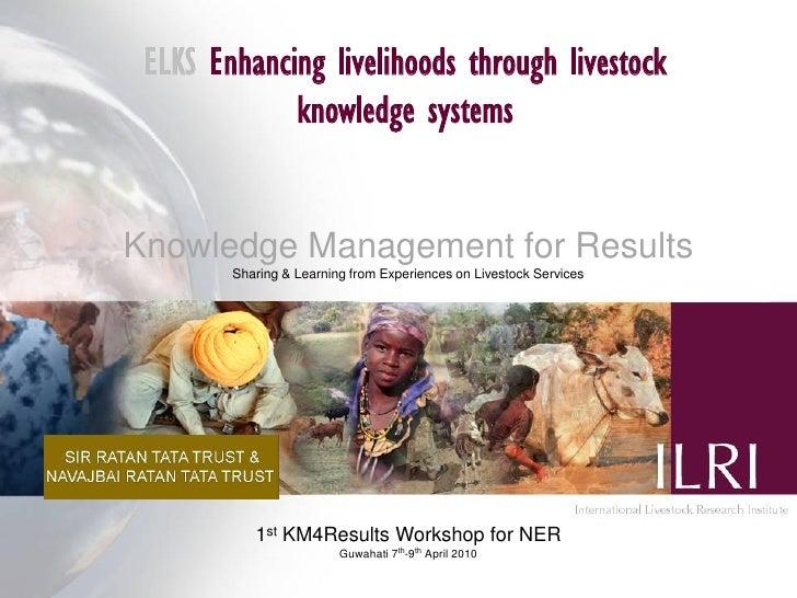 ELKS Enhancing livelihoods through livestock              knowledge systems   Knowledge Management for Results         Sha...