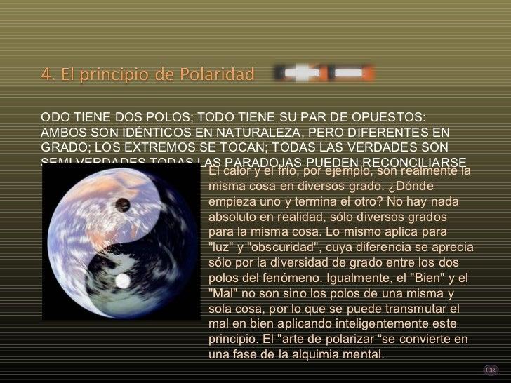 TODO TIENE DOS POLOS; TODO TIENE SU PAR DE OPUESTOS: AMBOS SON IDÉNTICOS EN NATURALEZA, PERO DIFERENTES EN GRADO; LOS EXTR...