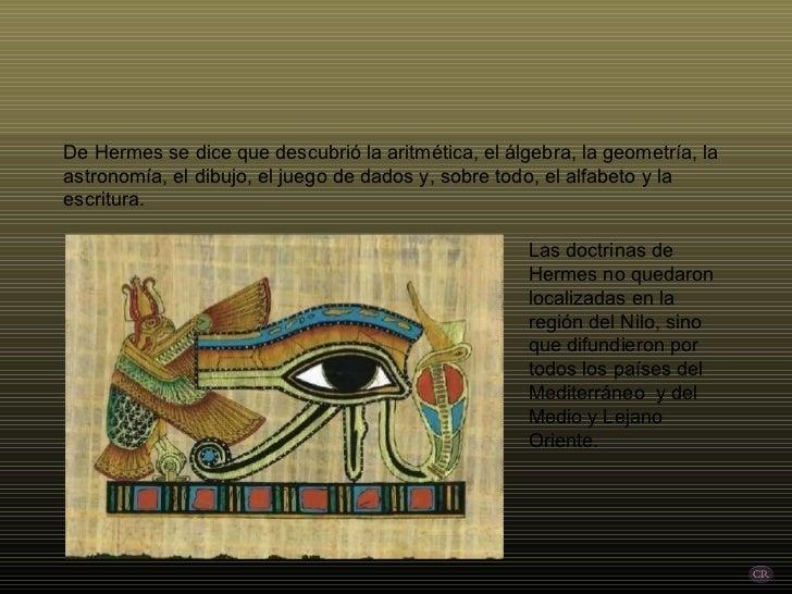 De Hermes se dice que descubrió la aritmética, el álgebra, la geometría, la astronomía, el dibujo, el juego de dados y, so...