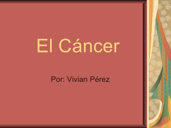 El Cáncer Por: Vivian Pérez