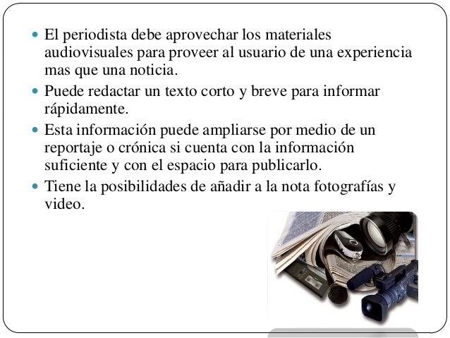  El periodista debe aprovechar los materiales  audiovisuales para proveer al usuario de una experiencia mas que una notic...
