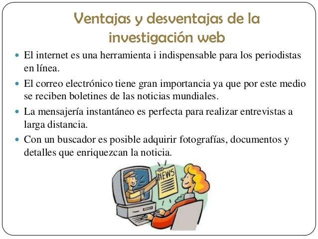 Ventajas y desventajas de la investigación web  El internet es una herramienta i indispensable para los periodistas  en l...