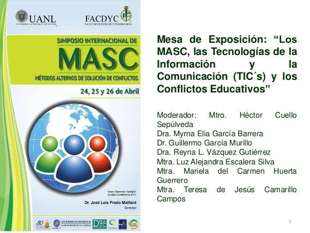 """1Mesa de Exposición: """"LosMASC, las Tecnologías de laInformación y laComunicación (TIC´s) y losConflictos Educativos""""Modera..."""