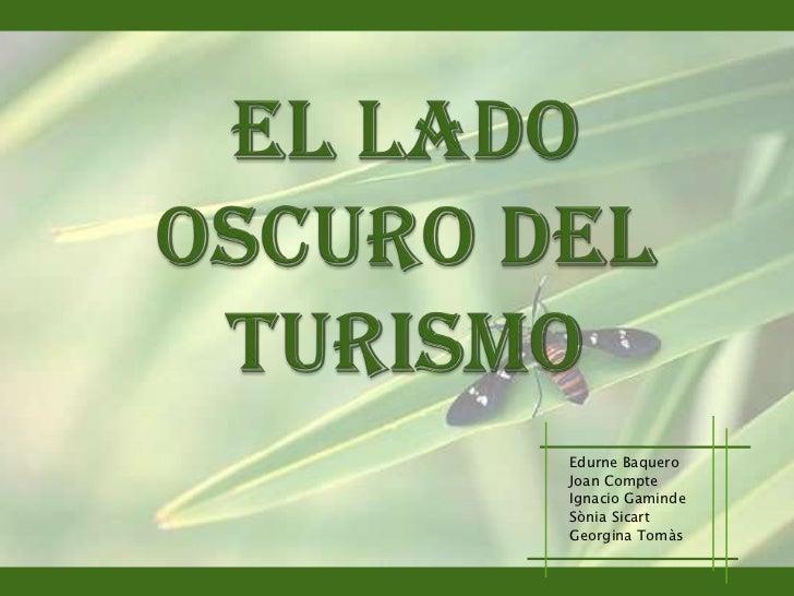 El Lado Oscuro Del Turismo<br />Edurne Baquero<br />Joan Compte<br />Ignacio Gaminde<br />SòniaSicart<br />Georgina Tomàs<...