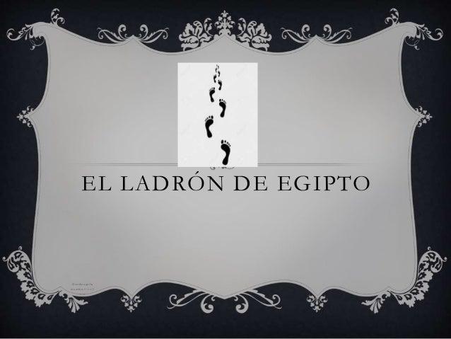 EL LADRÓN DE EGIPTO 1Escriba aquí la ecuación.25/04/2 016
