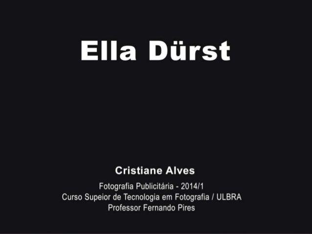 Ella Dürst (São Paulo SP 1951). Fotógrafa. Formou-se pela escola de Comunicação e Artes da Universidade de São Paulo, onde...