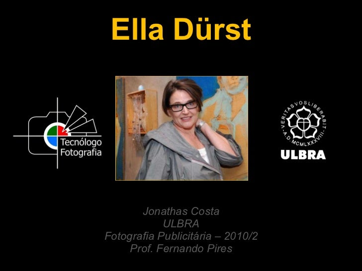 Ella Dürst Jonathas Costa ULBRA Fotografia Publicitária – 2010/2 Prof. Fernando Pires